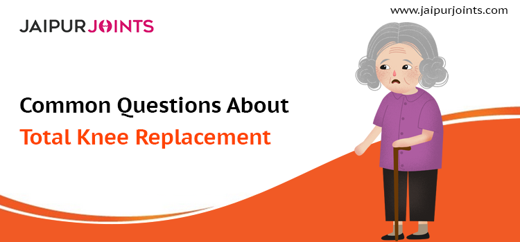 Common Questions About Total Knee Replacement