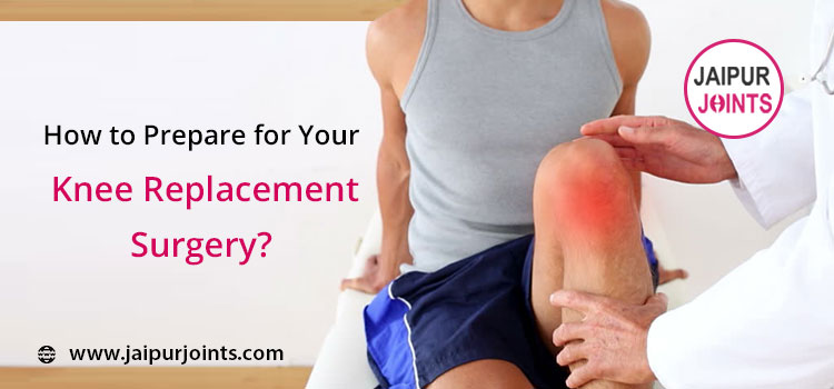 How to Prepare for Your Knee Replacement Surgery?