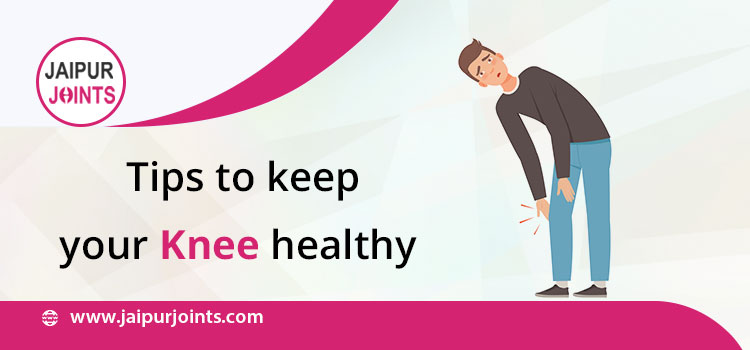 Tips to Keep your Knee Healthy