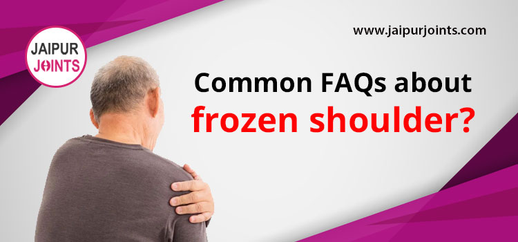 Common FAQs about Frozen Shoulder