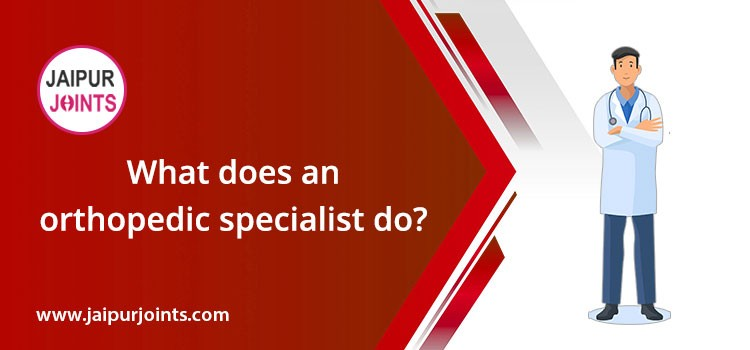 What does an orthopedic specialist do?