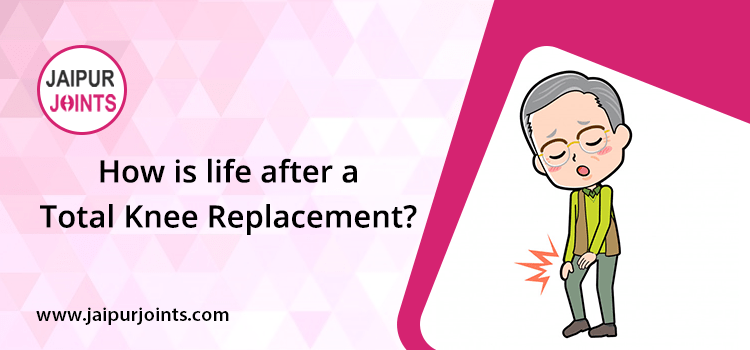 How is life after a total knee replacement?