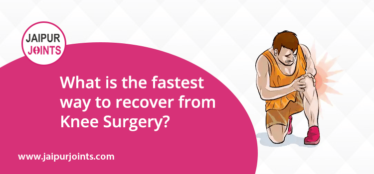 What is the fastest way to recover from knee surgery?